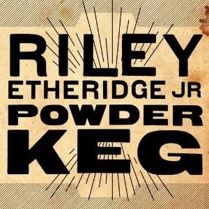 Riley Etheridge Jr.'s Powder Keg