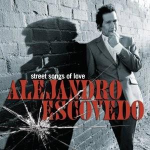 Alejandro Escovedo's Street Songs of Love - AMAZON.COM
