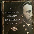 <i>When General Grant Expelled the Jews</i>: A Lost Story From the Civil War