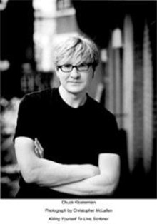Chuck Klosterman: Ask him no questions, he'll tell you no lies.