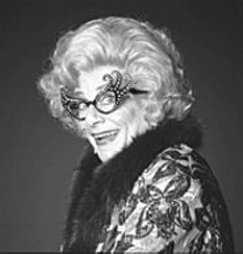 Yes, it's Dame Edna