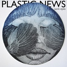 Sore Eyes is Plastic News' debut recording