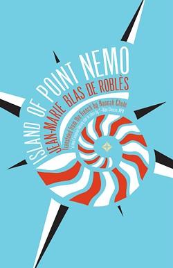 """The Island of Point Nemo,"" by - Jean-Marie Blas de Roblès (France), translated by - Hannah Chute. - PHOTO PROVIDED"