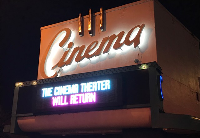The Cinema Theater marquee has been foreshadowing a reopening of the landmark movie house for weeks, despite headlines in February 2021 that it would be closed for good.
