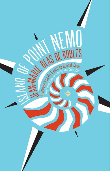 """The Island of Point Nemo,"" by - Jean-Marie Blas de Roblès (France), translated by - Hannah Chute. - PHOTO PROVIDED"