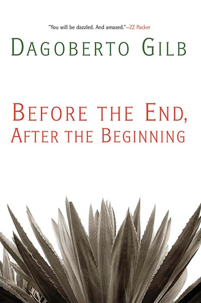 Before the End, After the Beginning, Dagoberto Gilb, Grove Press, $24.00, 208 pages