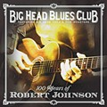 Big Head Blues Club: <em> 100 Years of Robert Johnson</em>