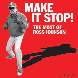 Make it Stop! The Most of Ross Johnson (Goner Records)
