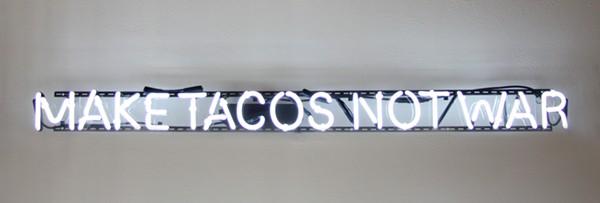 Make Tacos Not War - DAVID SHELTON GALLERY