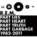 R.E.M.: <em>Part Lies, Part Heart, Part Truth, Part Garbage (1982-2011)</em>
