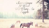 Sometimes I Wish We Were an Eagle