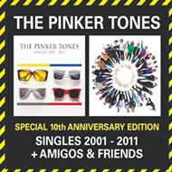 The Pinker Tones: <em>Singles 2001-2011 + Amigos & Friends</em>