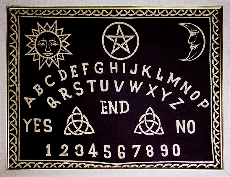 Find out where Ouija board hangs around town. - JAIME MONZON