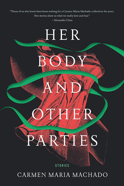 HER BODY AND OTHER PARTIES / CARMEN MARIA MACHADO