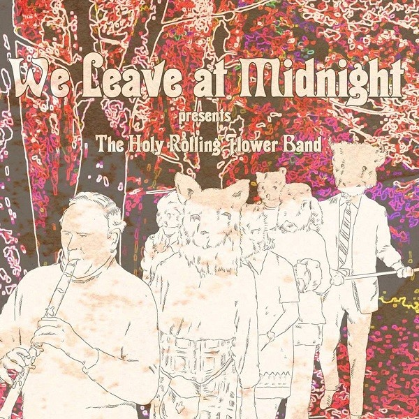 """COVER ART FOR WE LEAVE AT MIDNIGHT'S """"HOLY ROLLING FLOWER BAND"""""""