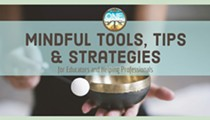 Mindful Tools, Tips & Strategies for Educators & Helping Professionals