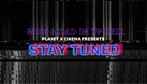 Planet X Cinema: Stay Tuned