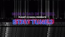 Planet X Cinema: <em>Stay Tuned</em>
