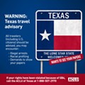 "ACLU Warns That Travel to Texas ""May Result in Violation of Constitutional Rights"""