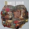 <strong>White Denim:</strong> <em>D </em>
