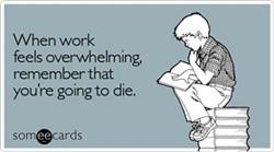 feels_overwhelming_workplace_ecard_someecards.jpg
