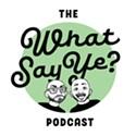 <i>What Say Ye? Podcast</i>