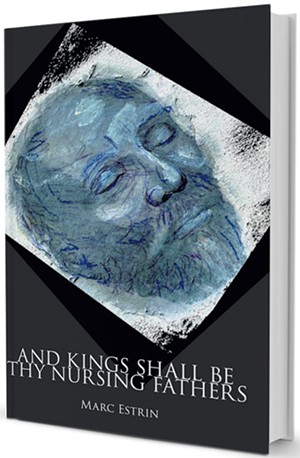 And Kings Shall Be Thy Nursing Fathers by Marc Estrin, Spuyten Duyvil Publishing, 152 pages. $15.