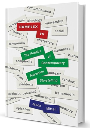 Complex TV: The Poetics of Contemporary Television Storytelling by Jason Mittell, New York University Press, 416 pages. $27.