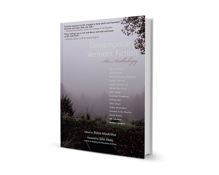 Contemporary Vermont Fiction: An Anthology, edited by Robin MacArthur, with a foreword by John Elder, Green Writers Press, 244 pages. $19.95.