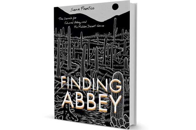 Finding Abbey: The Search for Edward Abbey and His Hidden Desert Grave by Sean Prentiss, University of New Mexico Press, 240 pages. $21.95 - COURTESY OF SARAH HINGSTON