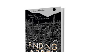 Finding Abbey: The Search for Edward Abbey and His Hidden Desert Grave by Sean Prentiss, University of New Mexico Press, 240 pages. $21.95