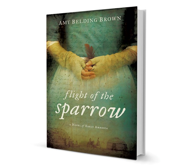 Flight of the Sparrow: A Novel of Early America by Amy Belding Brown, New American Library, 368 pages. $15.