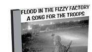Flood in the Fizzy Factory, A Song for the Troops