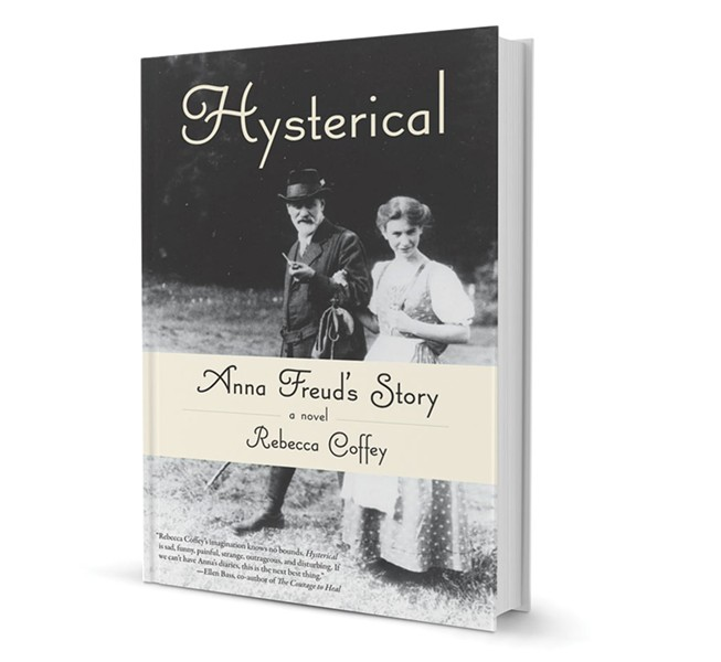 Hysterical: Anna Freud's Story by Rebecca Coffey, She Writes Press, 360 pages. $16.95. shewritespress.com