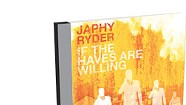 Japhy Ryder, If the Haves Are Willing