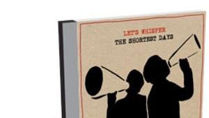 Let's Whisper, The Shortest Days