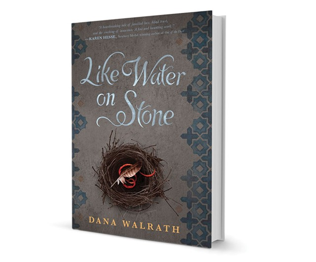 Like Water on Stone by Dana Walrath, Delacorte Press, 368 pages. $16.99.