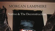Morgan Lamphere, Native & The Deconstruction