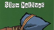 Slow Natives, Weapon