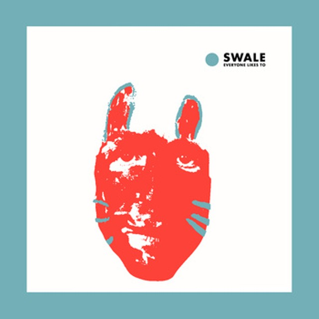 "Swale, ""Everyone Likes To"""