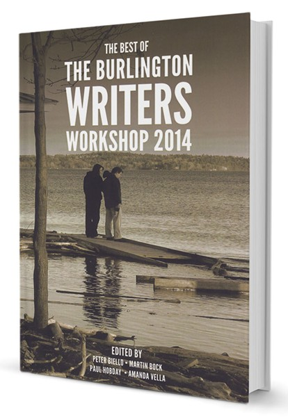 The Best of the Burlington Writers Workshop 2014, 142 pages. $12.