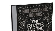 The Hardscrabble Hounds, The River and the Rain