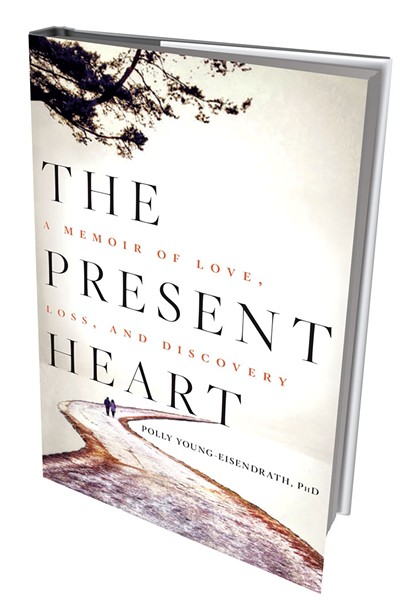 The Present Heart: A Memoir of Love, Loss and Discovery by Polly Young-Eisendrath, 