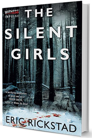The Silent Girls by Eric Rickstad, Witness Impulse, 416 pages. $2.99 ebook; $11.99 paperback available January 27