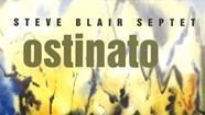 The Steve Blair Septet, <i>Ostinato</i>