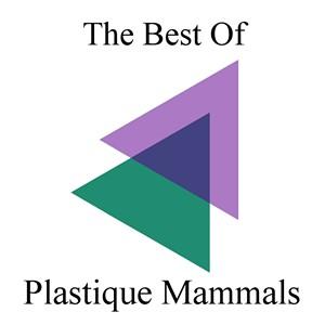 Plastique Mammals, The Best Of