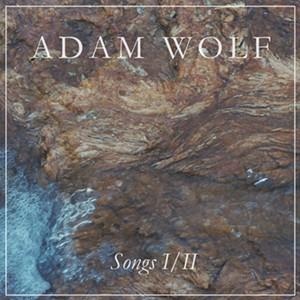 Adam Wolf, Songs I/II