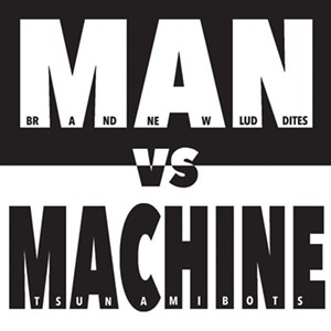 The Tsunamibots vs Brand New Luddites, Man vs Machine