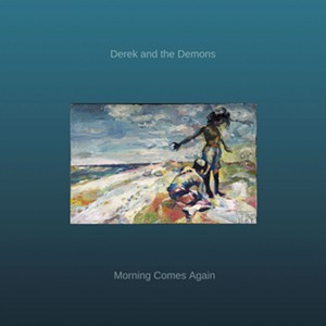 Derek and the Demons, Morning Comes Again