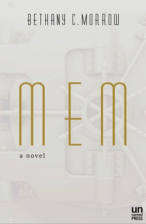 MEM by Bethany C. Morrow, Unnamed Press, 175 pages. $25.